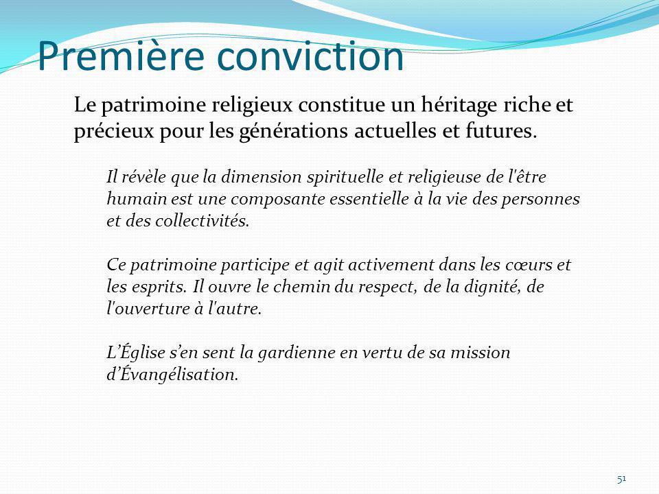 Première conviction 51 Le patrimoine religieux constitue un héritage riche et précieux pour les générations actuelles et futures. Il révèle que la dim