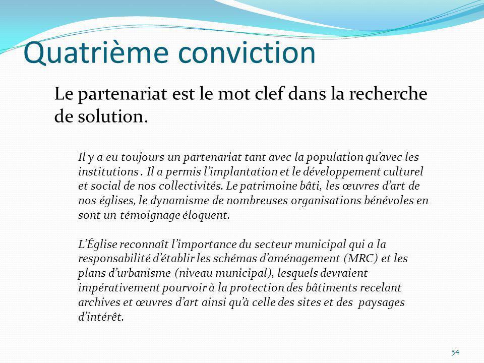 Quatrième conviction 54 Le partenariat est le mot clef dans la recherche de solution. Il y a eu toujours un partenariat tant avec la population quavec