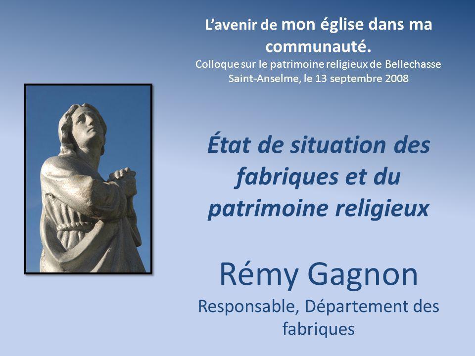 Lavenir de mon église dans ma communauté. Colloque sur le patrimoine religieux de Bellechasse Saint-Anselme, le 13 septembre 2008 État de situation de