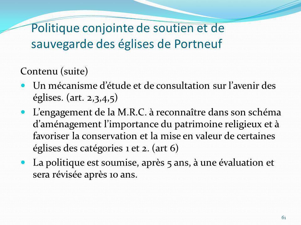 Politique conjointe de soutien et de sauvegarde des églises de Portneuf Contenu (suite) Un mécanisme détude et de consultation sur lavenir des églises