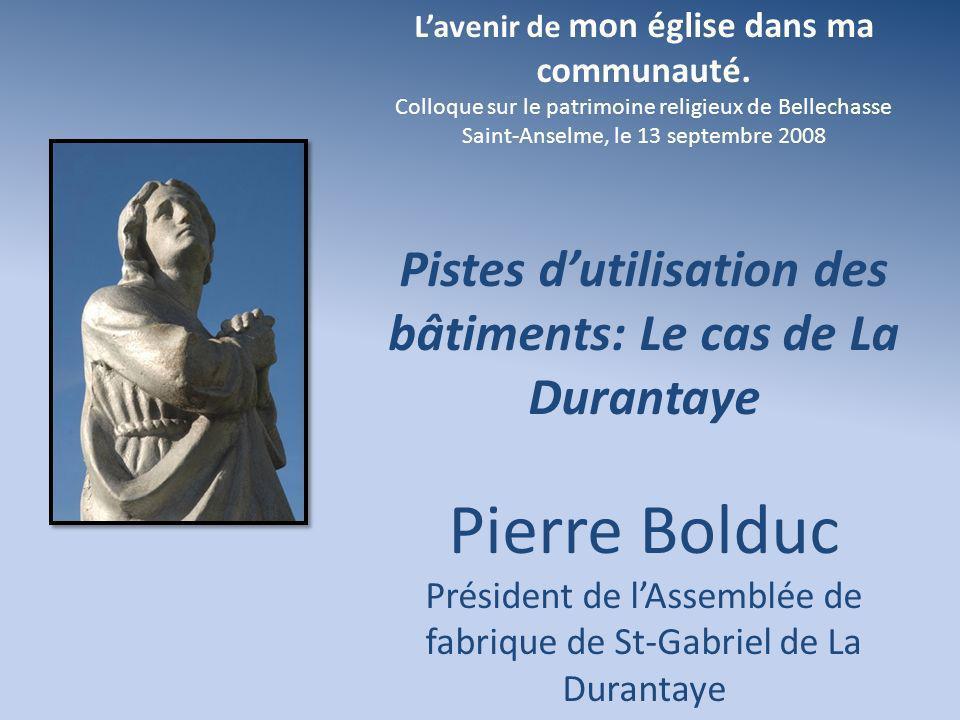 Lavenir de mon église dans ma communauté. Colloque sur le patrimoine religieux de Bellechasse Saint-Anselme, le 13 septembre 2008 Pistes dutilisation
