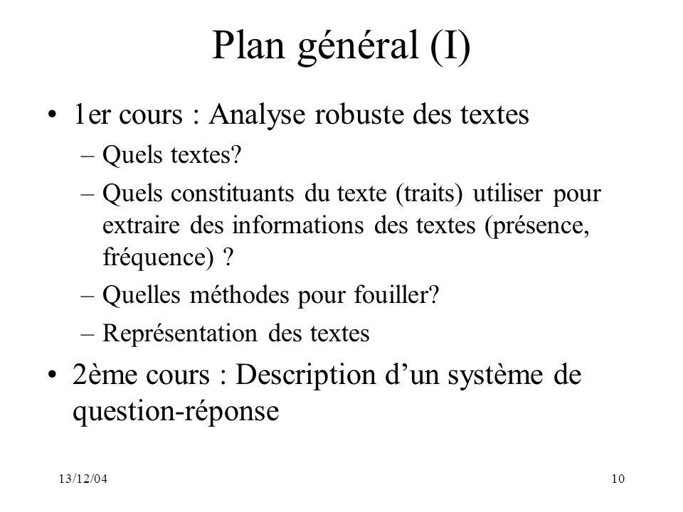 13/12/0410 Plan général (I) 1er cours : Analyse robuste des textes –Quels textes? –Quels constituants du texte (traits) utiliser pour extraire des inf