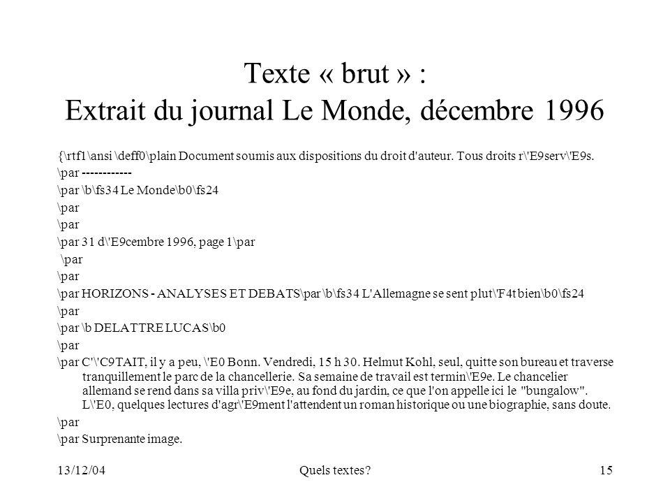13/12/04Quels textes?15 Texte « brut » : Extrait du journal Le Monde, décembre 1996 {\rtf1\ansi \deff0\plain Document soumis aux dispositions du droit