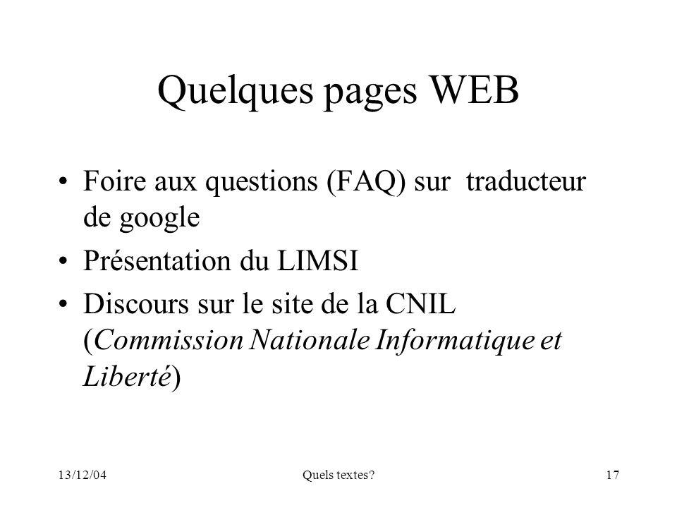 13/12/04Quels textes?17 Quelques pages WEB Foire aux questions (FAQ) sur traducteur de google Présentation du LIMSI Discours sur le site de la CNIL (C