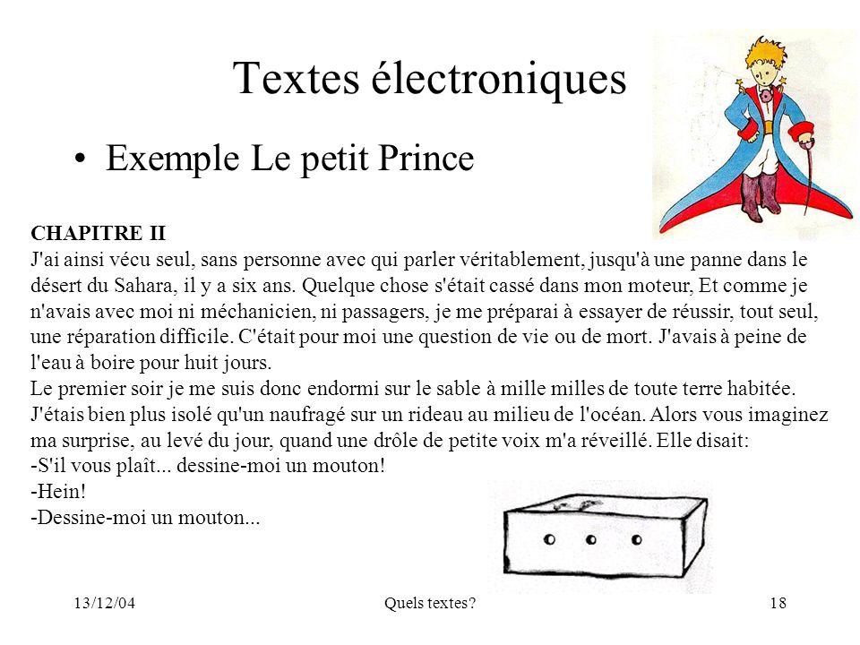 13/12/04Quels textes?18 Textes électroniques Exemple Le petit Prince CHAPITRE II J'ai ainsi vécu seul, sans personne avec qui parler véritablement, ju