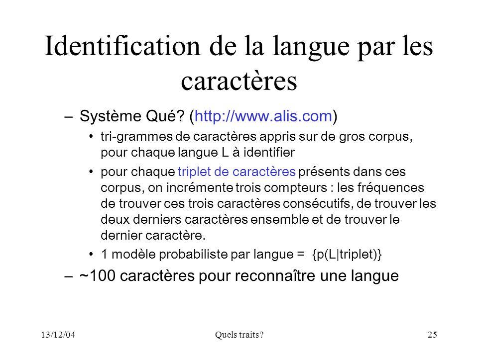 13/12/04Quels traits?25 Identification de la langue par les caractères –Système Qué? (http://www.alis.com) tri-grammes de caractères appris sur de gro