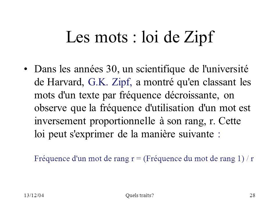13/12/04Quels traits?28 Les mots : loi de Zipf Dans les années 30, un scientifique de l'université de Harvard, G.K. Zipf, a montré qu'en classant les