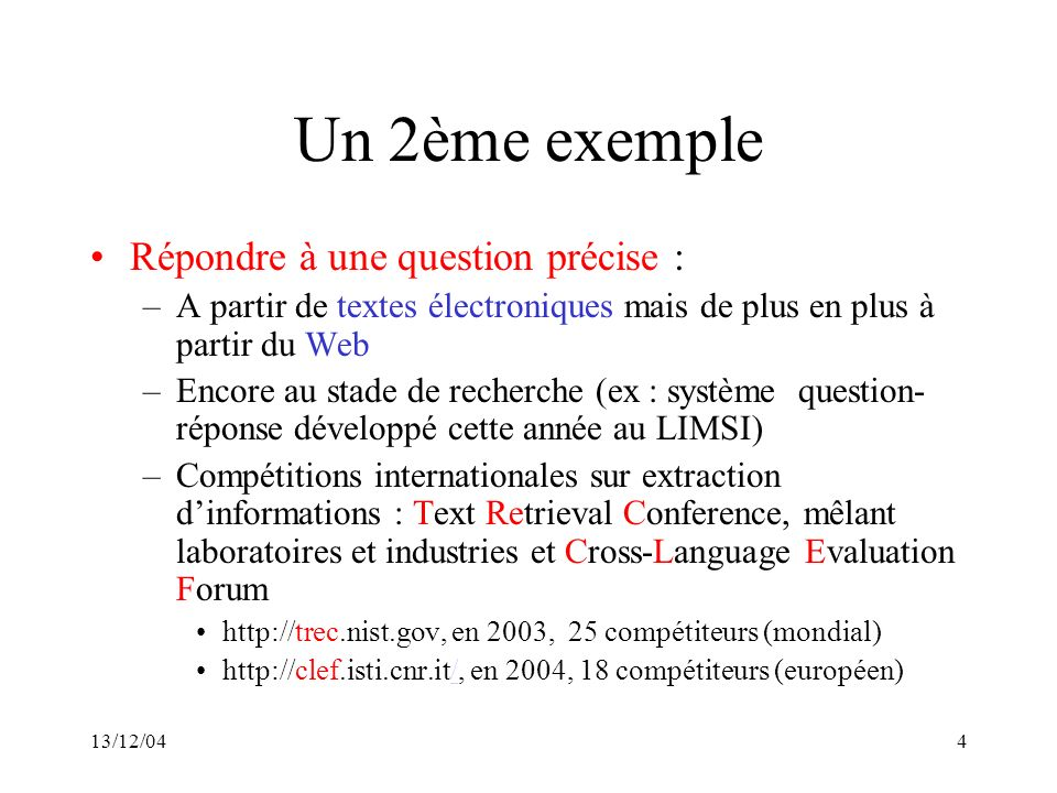 13/12/0465 Ouvrage de référence Brief Contents 1.Preliminaries 2.Introduction 3.Mathematical Foundations 4.Linguistic Essentials 5.Corpus-Based Work 6.Words 7.Collocations 8.Statistical Inference: n-gram models over sparse data 9.Word Sense Disambiguation 10.Lexical Acquisition 11.Grammar 12.Markov Models 13.Part-Of-Speech Tagging 14.Probabilistic Context Free Grammars 15.Probabilistic Parsing 16.Applications and Techniques 17.Statistical Alignment and Machine Translation 18.Clustering 19.Topics in Information Retrieval 20.Text Categorization Published May 1999 by The MIT Press, Cambridge, Massassuchets