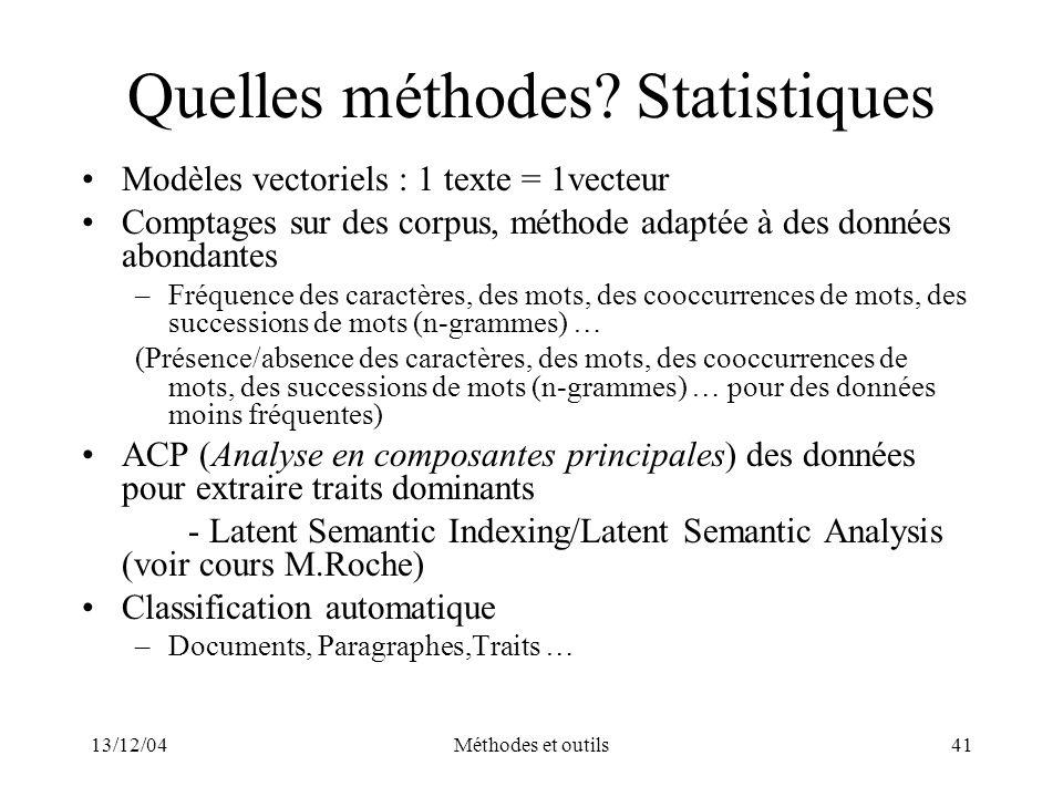 13/12/04Méthodes et outils41 Quelles méthodes? Statistiques Modèles vectoriels : 1 texte = 1vecteur Comptages sur des corpus, méthode adaptée à des do