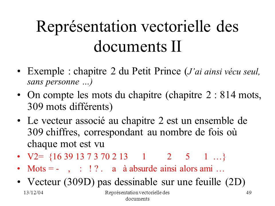 13/12/04Représentation vectorielle des documents 49 Représentation vectorielle des documents II Exemple : chapitre 2 du Petit Prince ( Jai ainsi vécu