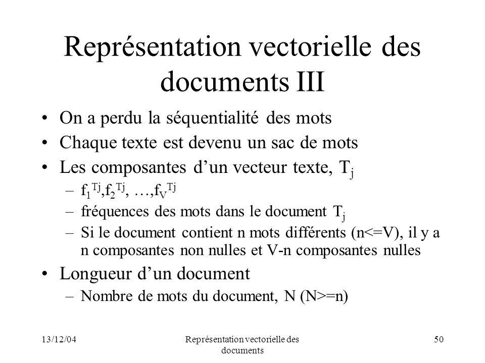 13/12/04Représentation vectorielle des documents 50 Représentation vectorielle des documents III On a perdu la séquentialité des mots Chaque texte est