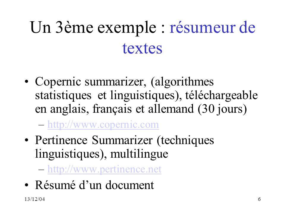 13/12/046 Un 3ème exemple : résumeur de textes Copernic summarizer, (algorithmes statistiques et linguistiques), téléchargeable en anglais, français e