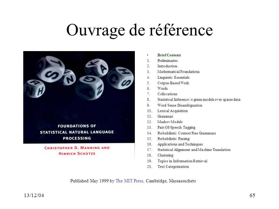 13/12/0465 Ouvrage de référence Brief Contents 1.Preliminaries 2.Introduction 3.Mathematical Foundations 4.Linguistic Essentials 5.Corpus-Based Work 6