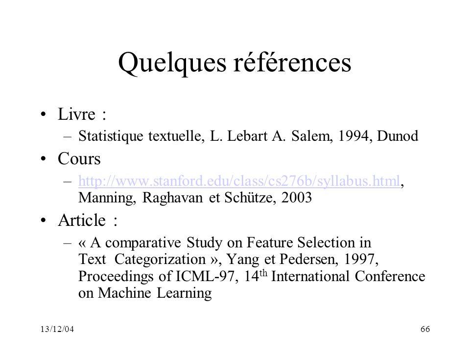 13/12/0466 Quelques références Livre : –Statistique textuelle, L. Lebart A. Salem, 1994, Dunod Cours –http://www.stanford.edu/class/cs276b/syllabus.ht