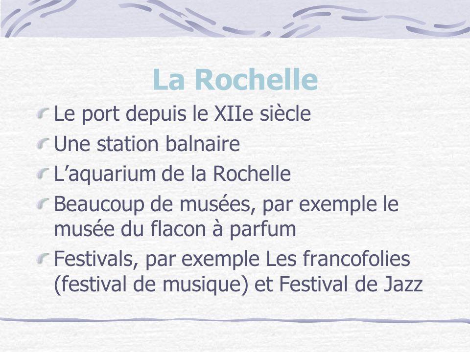 La Rochelle Le port depuis le XIIe siècle Une station balnaire Laquarium de la Rochelle Beaucoup de musées, par exemple le musée du flacon à parfum Festivals, par exemple Les francofolies (festival de musique) et Festival de Jazz