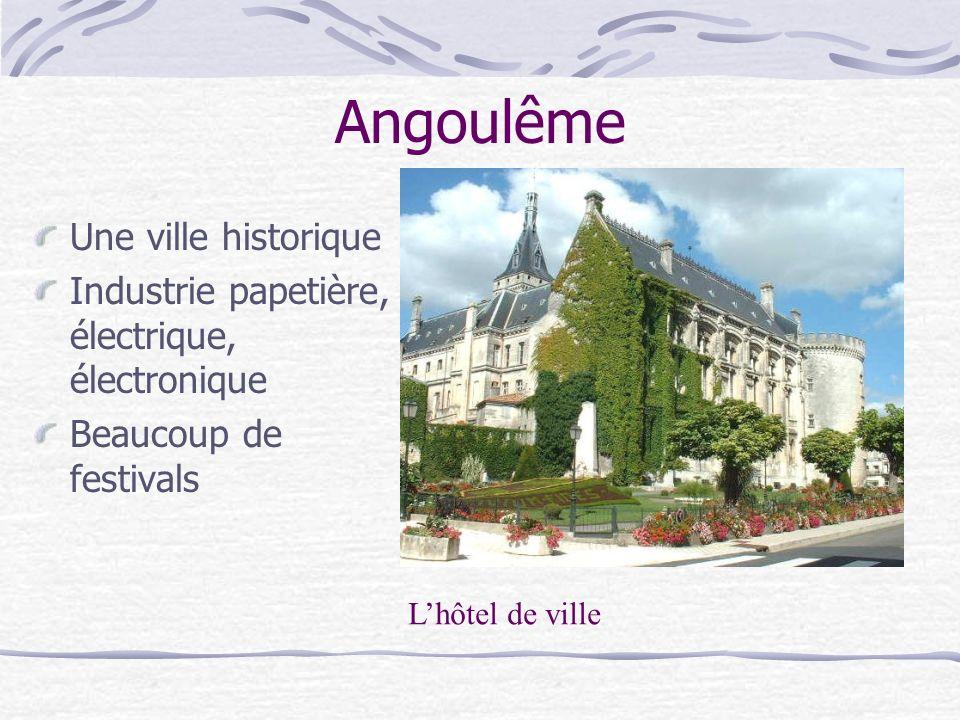 Angoulême Une ville historique Industrie papetière, électrique, électronique Beaucoup de festivals Lhôtel de ville