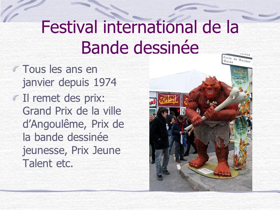 Festival international de la Bande dessinée Tous les ans en janvier depuis 1974 Il remet des prix: Grand Prix de la ville dAngoulême, Prix de la bande dessinée jeunesse, Prix Jeune Talent etc.