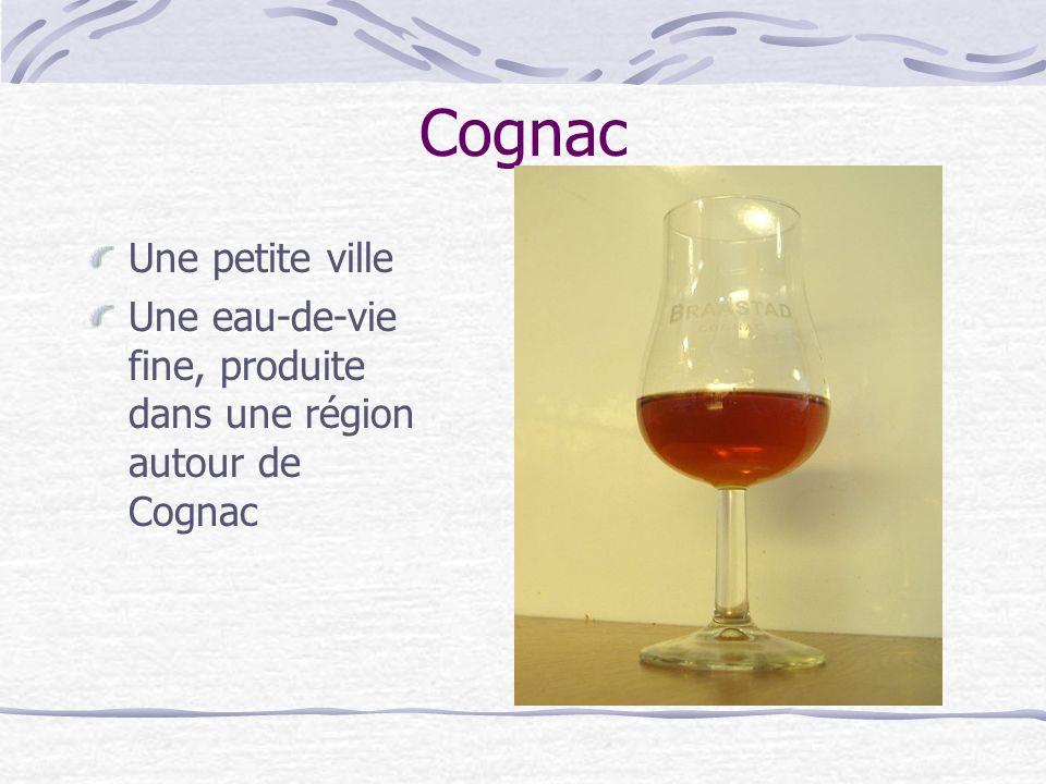 Cognac Une petite ville Une eau-de-vie fine, produite dans une région autour de Cognac