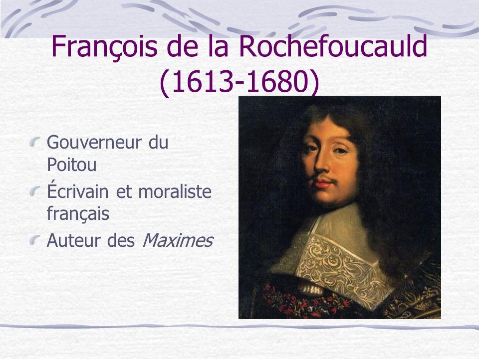 François de la Rochefoucauld (1613-1680) Gouverneur du Poitou Écrivain et moraliste français Auteur des Maximes