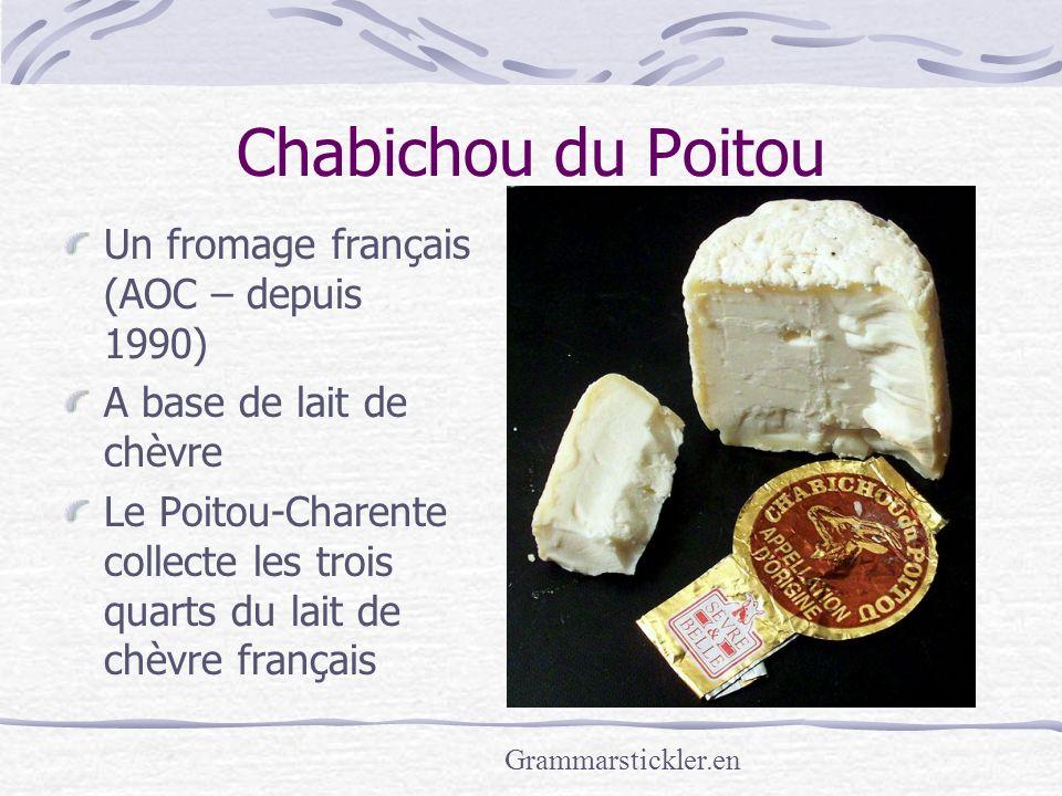 Chabichou du Poitou Un fromage français (AOC – depuis 1990) A base de lait de chèvre Le Poitou-Charente collecte les trois quarts du lait de chèvre français Grammarstickler.en