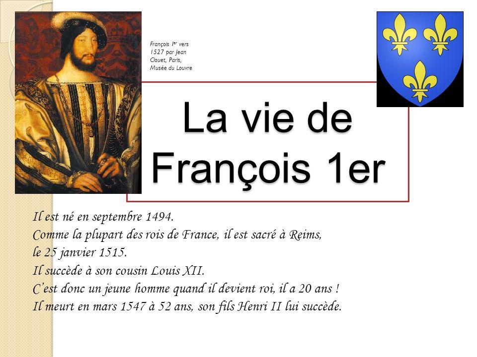 La vie de François 1er Il est né en septembre 1494.