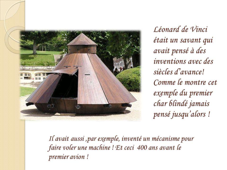 Léonard de Vinci était un savant qui avait pensé à des inventions avec des siècles davance.