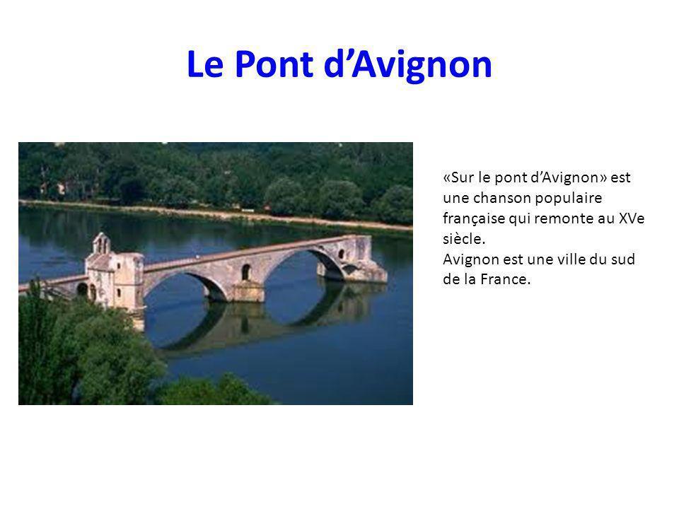 Le Pont dAvignon «Sur le pont dAvignon» est une chanson populaire française qui remonte au XVe siècle. Avignon est une ville du sud de la France.