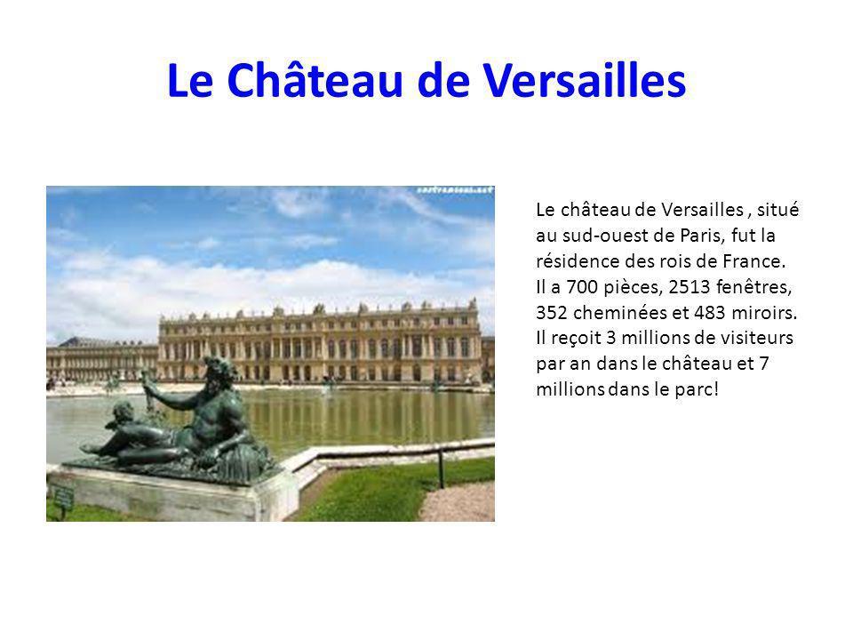 Le Château de Versailles Le château de Versailles, situé au sud-ouest de Paris, fut la résidence des rois de France. Il a 700 pièces, 2513 fenêtres, 3