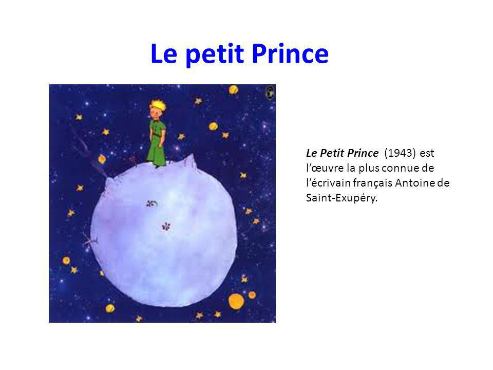 Le petit Prince Le Petit Prince (1943) est lœuvre la plus connue de lécrivain français Antoine de Saint-Exupéry.