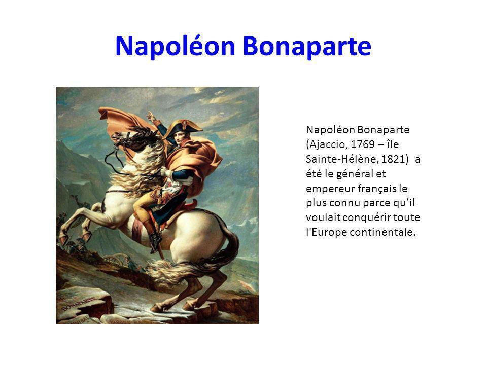 Napoléon Bonaparte Napoléon Bonaparte (Ajaccio, 1769 – île Sainte-Hélène, 1821) a été le général et empereur français le plus connu parce quil voulait conquérir toute l Europe continentale.