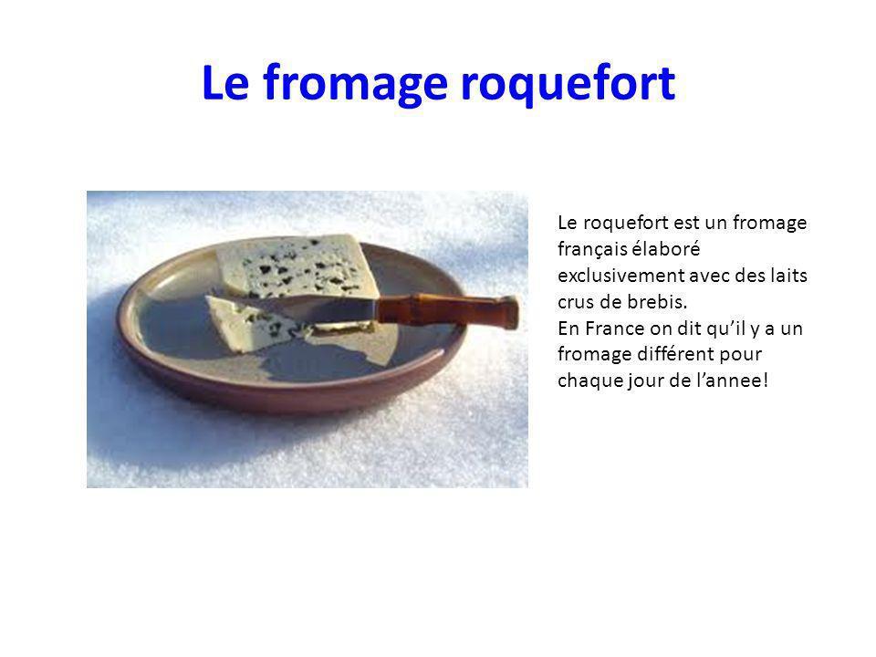 Le fromage roquefort Le roquefort est un fromage français élaboré exclusivement avec des laits crus de brebis.