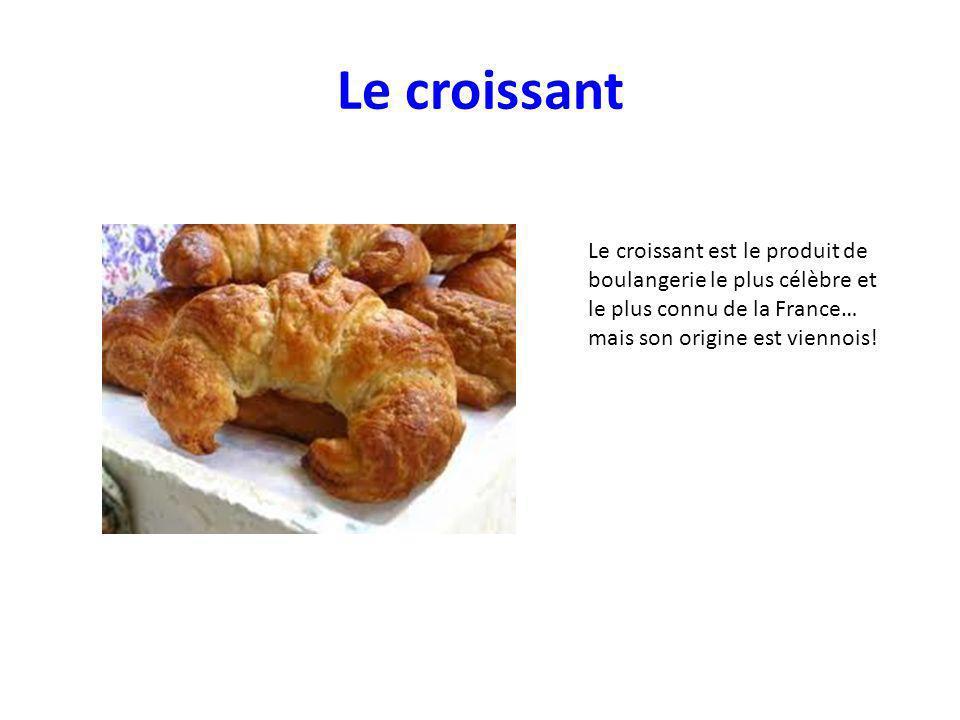Le croissant Le croissant est le produit de boulangerie le plus célèbre et le plus connu de la France… mais son origine est viennois!
