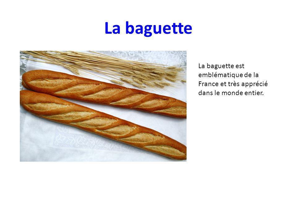 La baguette La baguette est emblématique de la France et très apprécié dans le monde entier.
