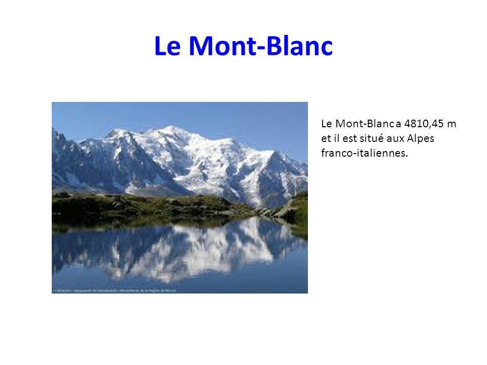 Le Mont-Blanc Le Mont-Blanc a 4810,45 m et il est situé aux Alpes franco-italiennes.