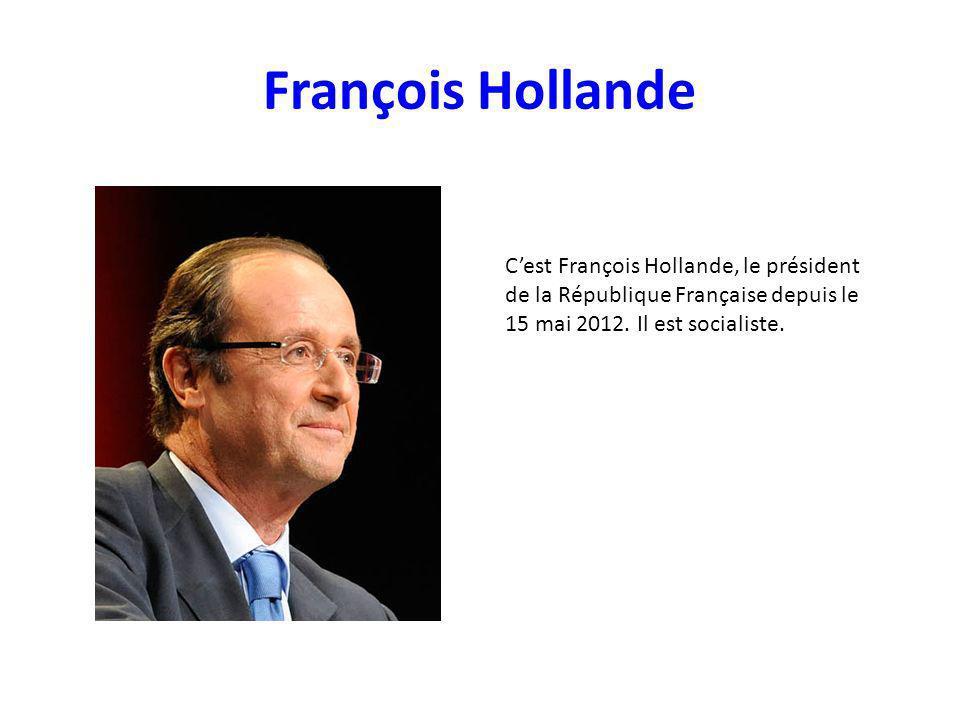 François Hollande Cest François Hollande, le président de la République Française depuis le 15 mai 2012. Il est socialiste.