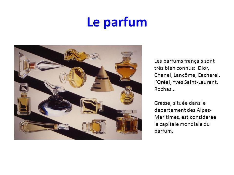 Le parfum Les parfums français sont très bien connus: Dior, Chanel, Lancôme, Cacharel, lOréal, Yves Saint-Laurent, Rochas...