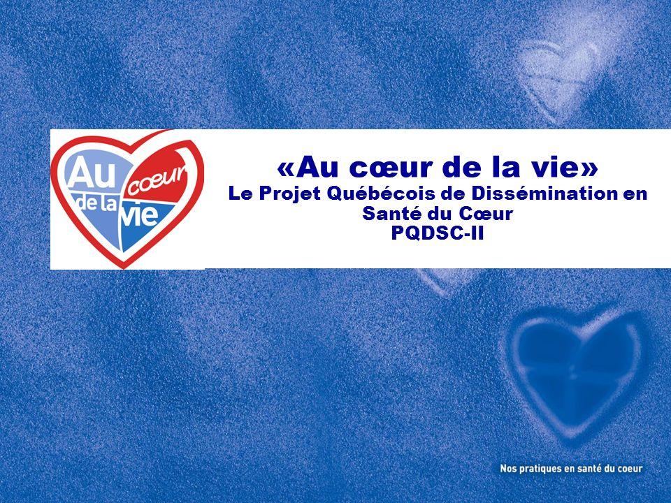 «Au cœur de la vie» Le Projet Québécois de Dissémination en Santé du Cœur PQDSC-II