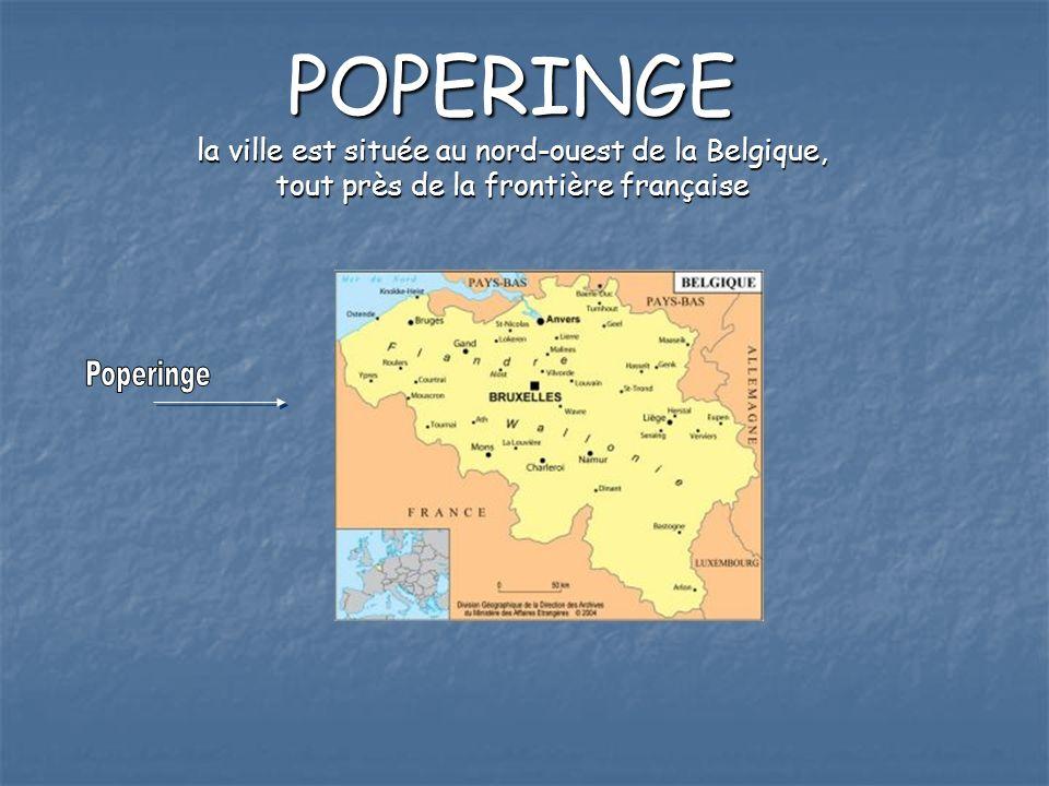 POPERINGE la ville est située au nord-ouest de la Belgique, tout près de la frontière française