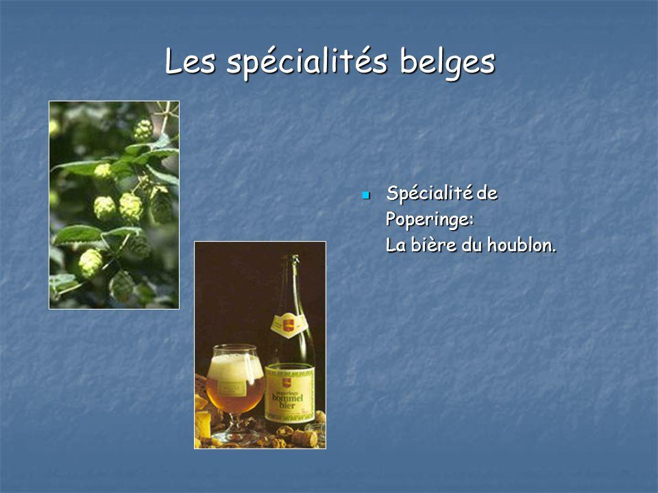 Les spécialités belges Spécialité de Spécialité dePoperinge: La bière du houblon.