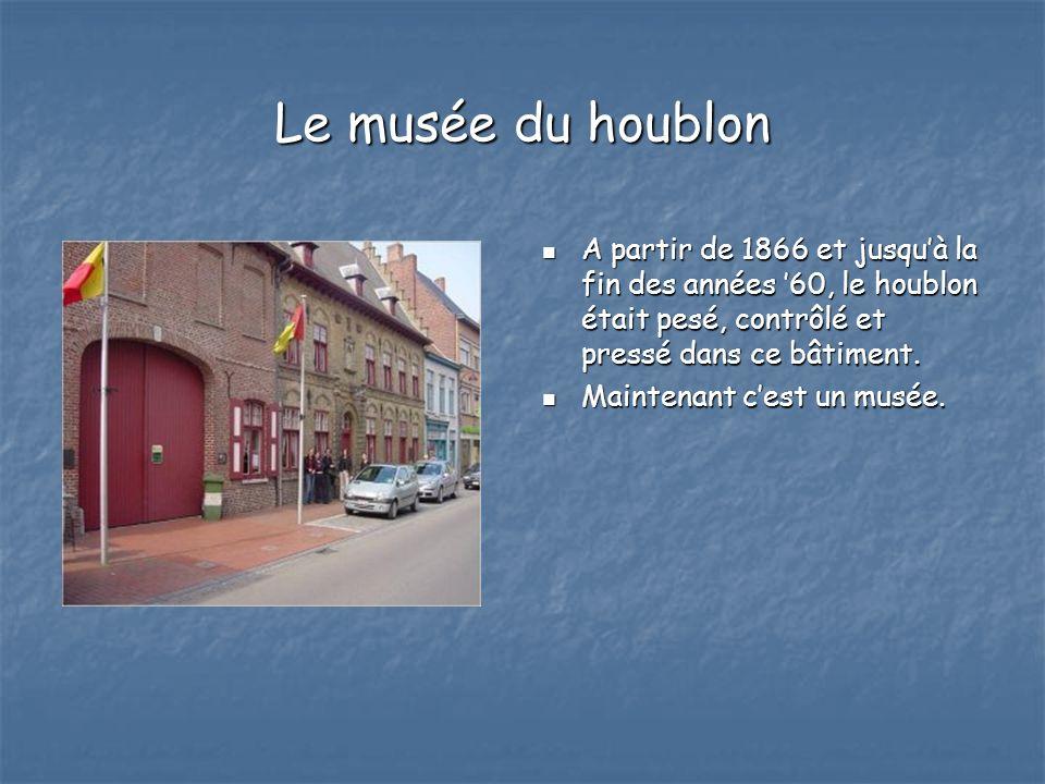 Le musée du houblon A partir de 1866 et jusquà la fin des années 60, le houblon était pesé, contrôlé et pressé dans ce bâtiment. A partir de 1866 et j