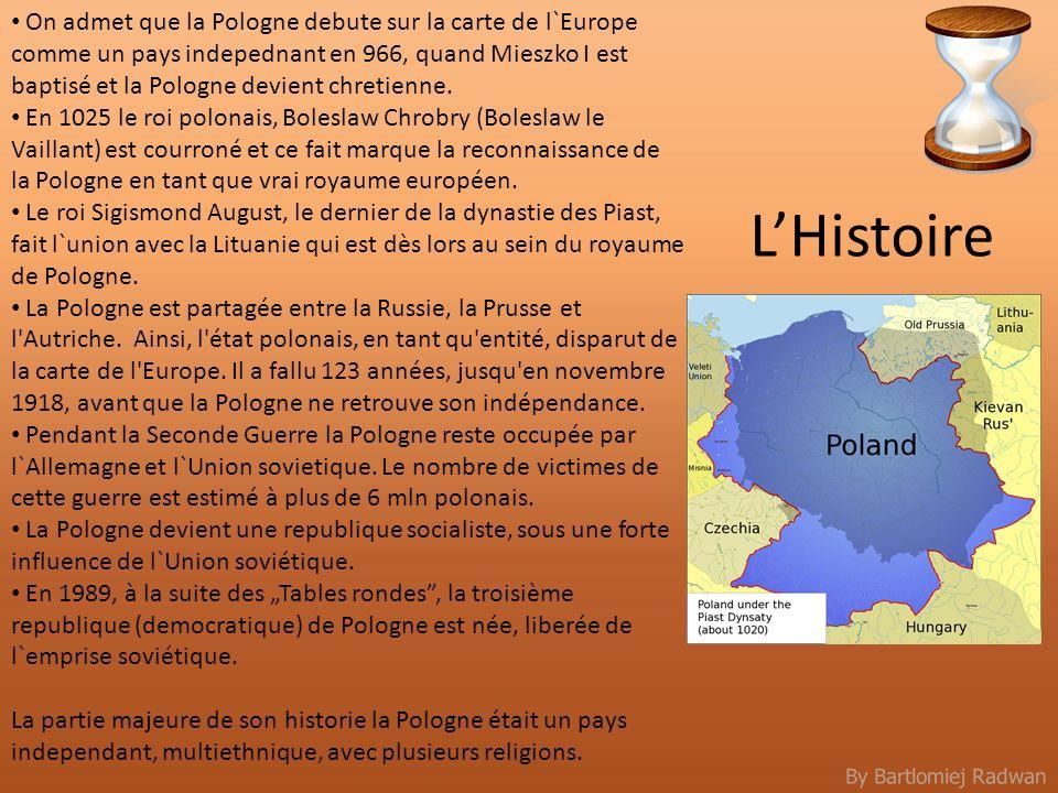 By Bartlomiej Radwan LHistoire On admet que la Pologne debute sur la carte de l`Europe comme un pays indepednant en 966, quand Mieszko I est baptisé e