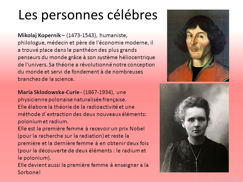 By Bartlomiej Radwan Les personnes célébres Maria Sklodowska-Curie - (1867-1934), une physicienne polonaise naturalisée française. Elle élabore la thé