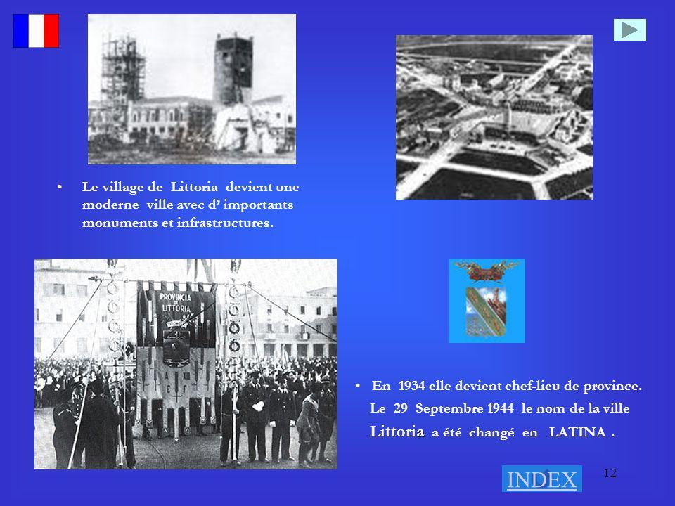12 Le village de Littoria devient une moderne ville avec d importants monuments et infrastructures. En 1934 elle devient chef-lieu de province. Le 29