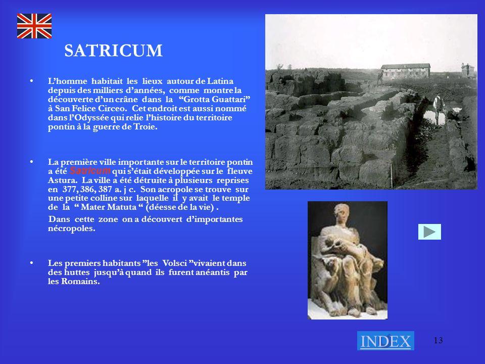 13 SATRICUM INDEX Lhomme habitait les lieux autour de Latina depuis des milliers dannées, comme montre la découverte dun crâne dans la Grotta Guattari à San Felice Circeo.