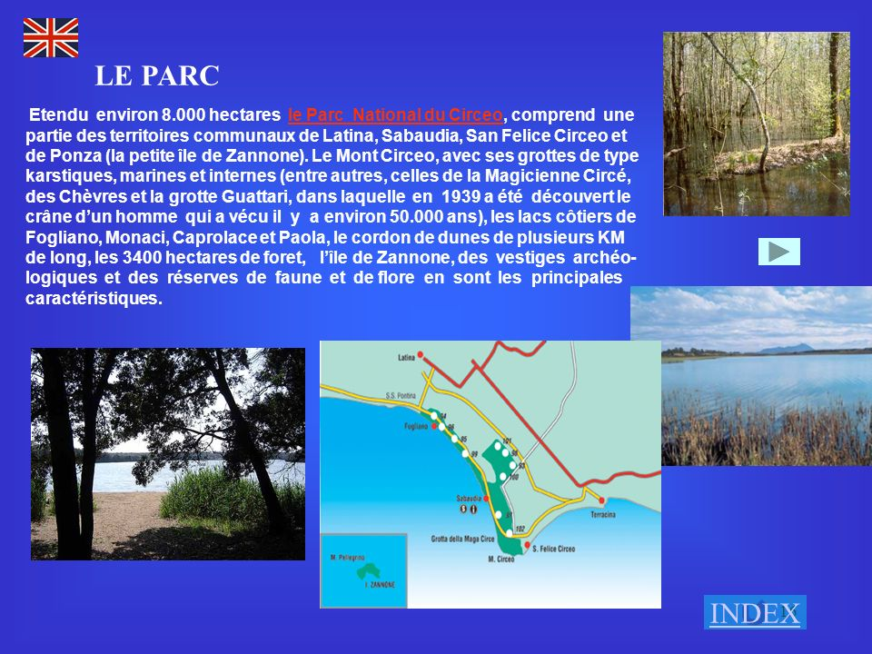 16 Etendu environ 8.000 hectares le Parc National du Circeo, comprend une partie des territoires communaux de Latina, Sabaudia, San Felice Circeo et de Ponza (la petite île de Zannone).