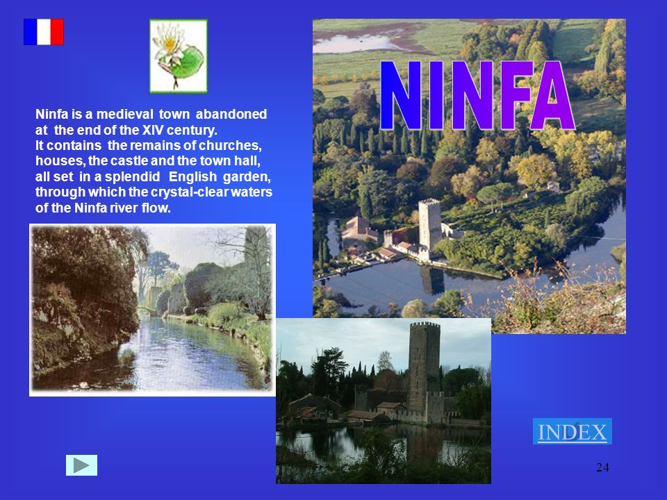 24 Ninfa is a medieval town abandoned at the end of the XIV century. It contains the remains of churches, houses, the castle and the town hall, all se