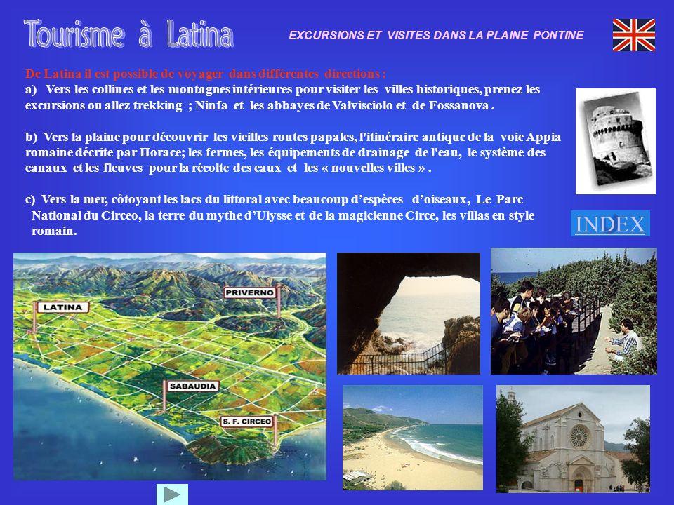 28 De Latina il est possible de voyager dans différentes directions : a) Vers les collines et les montagnes intérieures pour visiter les villes historiques, prenez les excursions ou allez trekking ; Ninfa et les abbayes de Valvisciolo et de Fossanova.