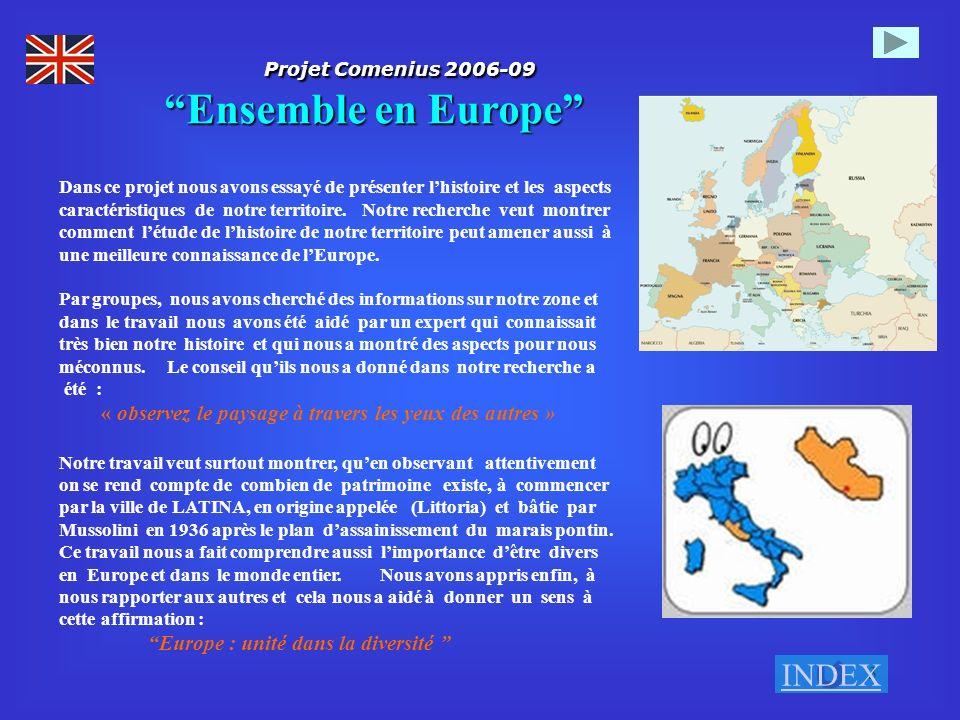3 Projet Comenius 2006-09 Ensemble en Europe Projet Comenius 2006-09 Ensemble en Europe Dans ce projet nous avons essayé de présenter lhistoire et les aspects caractéristiques de notre territoire.