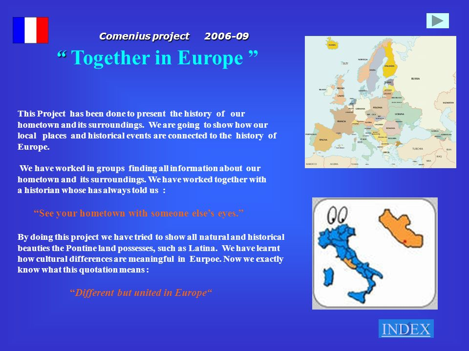 4 Comenius project 2006-09 Comenius project 2006-09 Together in Europe This Project has been done to present the history of our hometown and its surro
