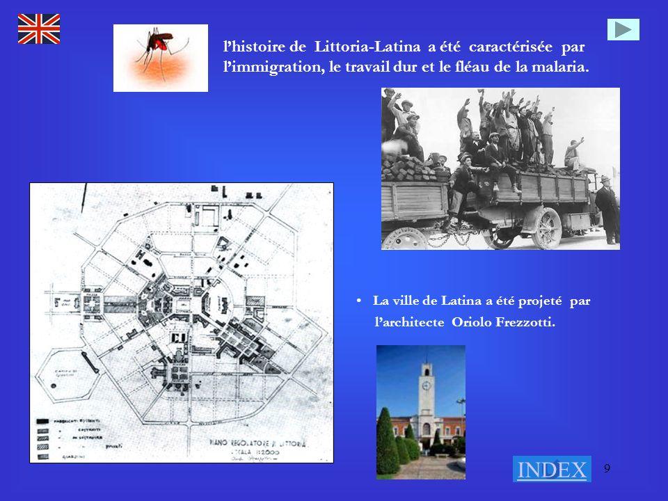 9 lhistoire de Littoria-Latina a été caractérisée par limmigration, le travail dur et le fléau de la malaria. La ville de Latina a été projeté par lar